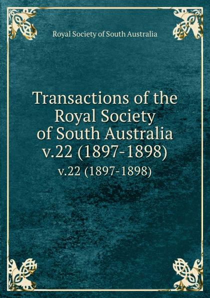 Transactions of the Royal Society of South Australia. v.22 (1897-1898)