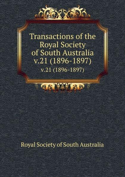 Transactions of the Royal Society of South Australia. v.21 (1896-1897)