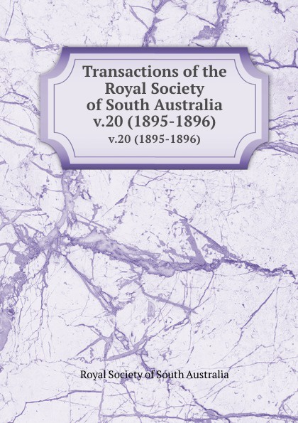 Transactions of the Royal Society of South Australia. v.20 (1895-1896)