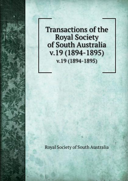 Transactions of the Royal Society of South Australia. v.19 (1894-1895)