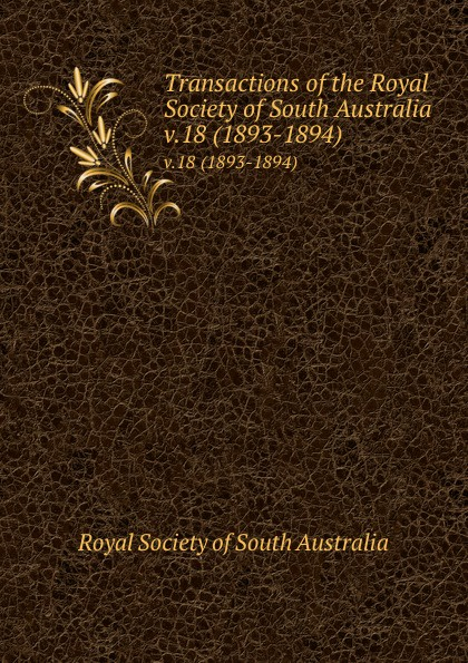 Transactions of the Royal Society of South Australia. v.18 (1893-1894)