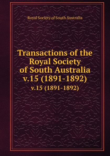 Transactions of the Royal Society of South Australia. v.15 (1891-1892)