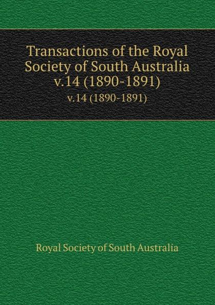 Transactions of the Royal Society of South Australia. v.14 (1890-1891)