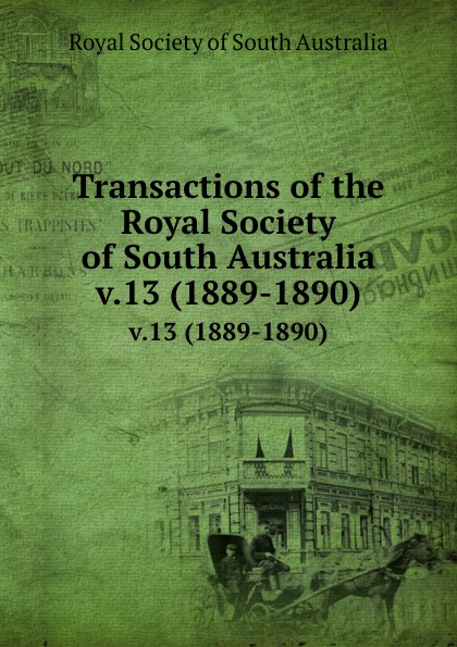 Transactions of the Royal Society of South Australia. v.13 (1889-1890)