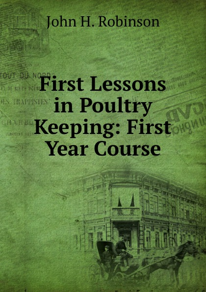 First Lessons in Poultry Keeping: First Year Course