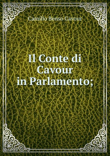 Camillo Benso Cavour Il Conte di Cavour in Parlamento; недорго, оригинальная цена