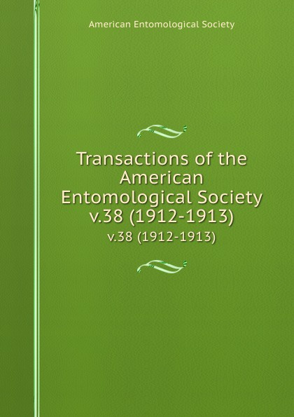 Transactions of the American Entomological Society. v.38 (1912-1913)