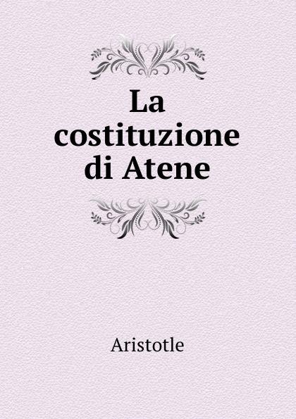 Аристотель La costituzione di Atene