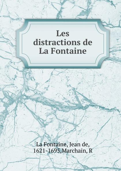 Jean de La Fontaine Les distractions de La Fontaine société historique de chateau thierry troisieme centenaire de jean de la fontaine 1621 1921 classic reprint