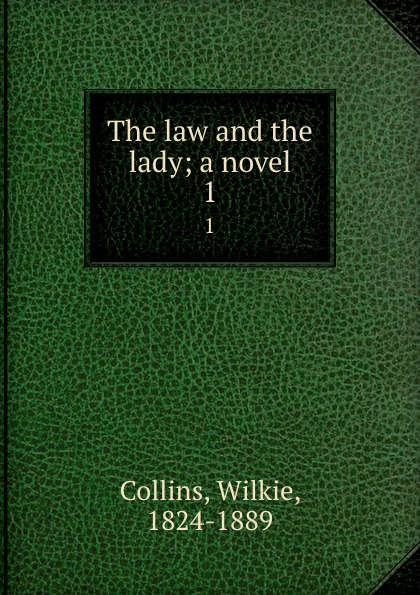 Wilkie Collins The law and the lady; a novel. 1