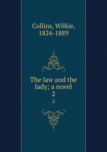 Wilkie Collins The law and the lady; a novel. 2