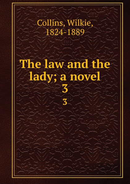 Wilkie Collins The law and the lady; a novel. 3