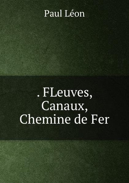 . FLeuves, Canaux, Chemine de Fer