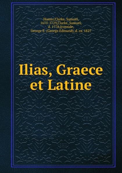 Homer Ilias, Graece et Latine homer homer homeri ilias graece et latine vol 2 cum annotationibus classic reprint