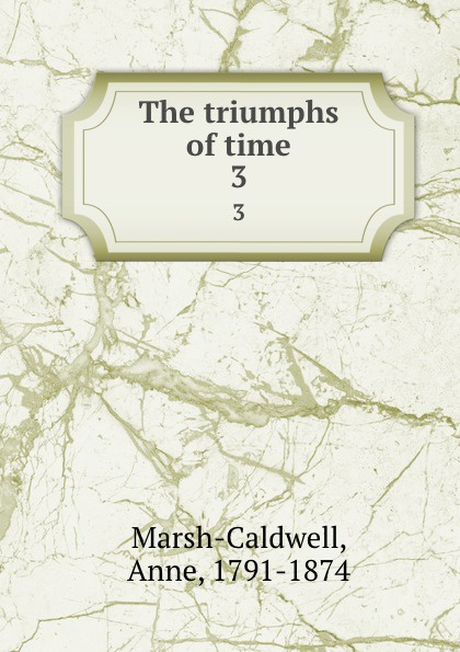 Anne Marsh-Caldwell The triumphs of time. 3