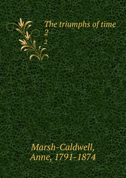 Anne Marsh-Caldwell The triumphs of time. 2