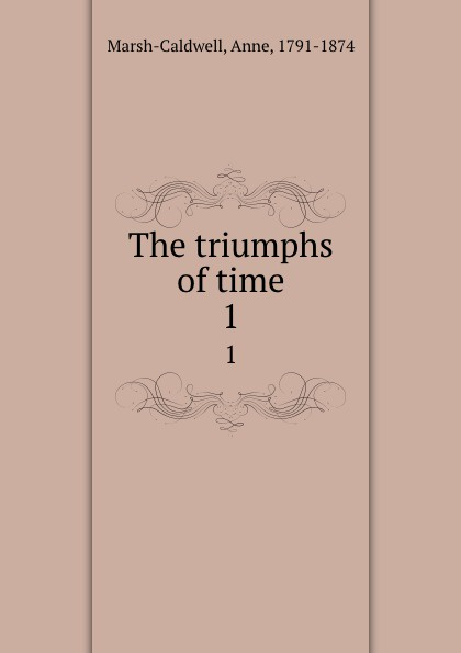 Anne Marsh-Caldwell The triumphs of time. 1