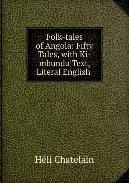 Héli Chatelain Folk-tales of Angola: Fifty Tales, with Ki-mbundu Text, Literal English . john macgowan chinese folk lore tales