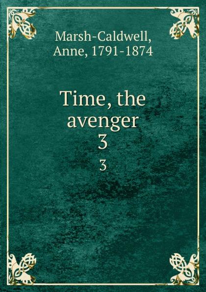 Anne Marsh-Caldwell Time, the avenger. 3