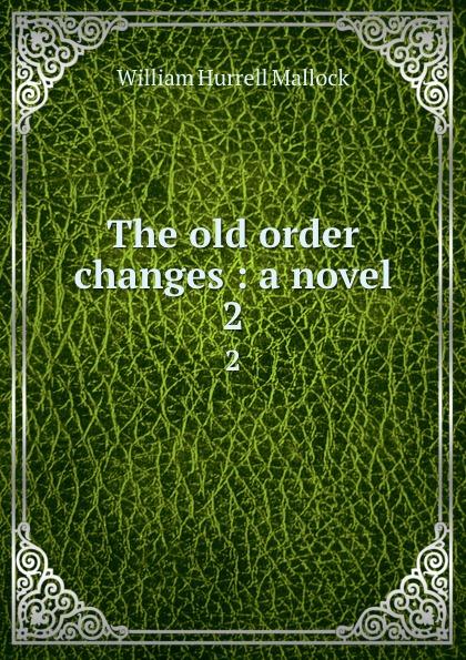 W. H. Mallock The old order changes : a novel. 2 все цены