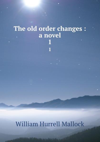 W. H. Mallock The old order changes : a novel. 1 все цены