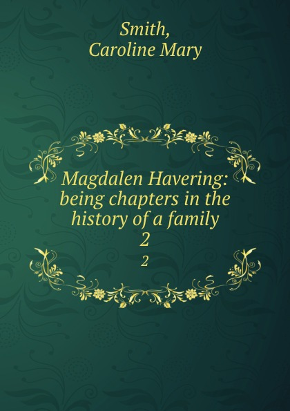 Magdalen Havering: being chapters in the history of a family. 2