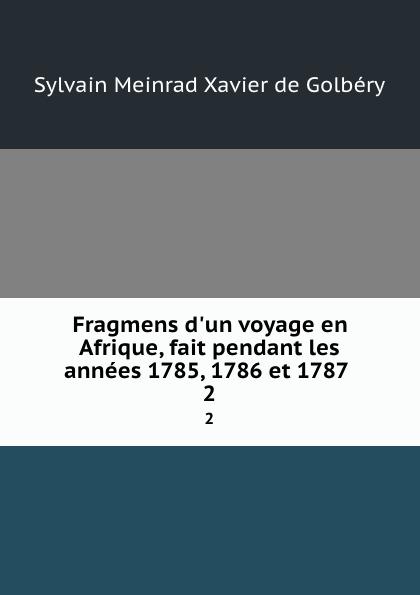 Sylvain Meinrad Xavier de Golbéry Fragmens d.un voyage en Afrique, fait pendant les annees 1785, 1786 et 1787 . 2 mbumba sylvain multipartisme politique en afrique resurgence des rivalites ethniques