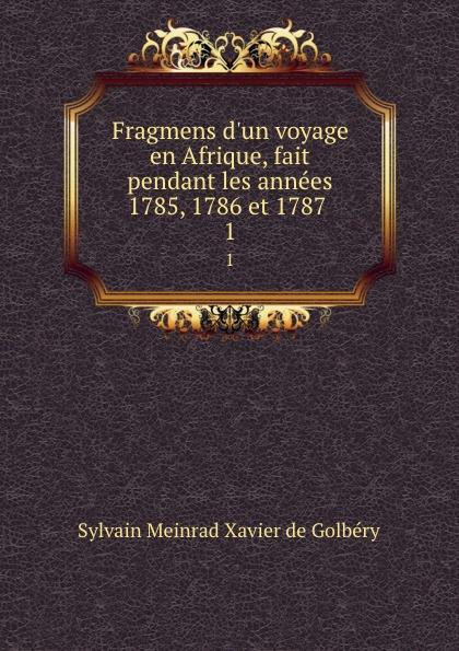Sylvain Meinrad Xavier de Golbéry Fragmens d.un voyage en Afrique, fait pendant les annees 1785, 1786 et 1787 . 1 mbumba sylvain multipartisme politique en afrique resurgence des rivalites ethniques