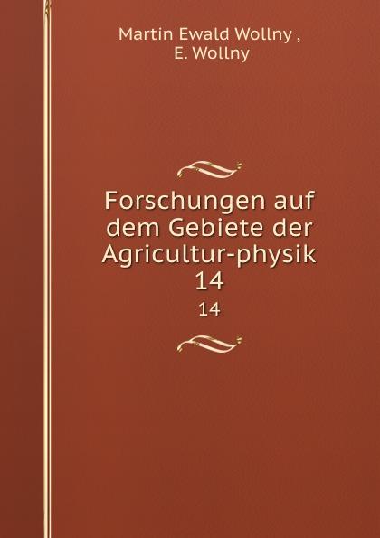 Martin Ewald Wollny Forschungen auf dem Gebiete der Agricultur-physik. 14 martin ewald wollny forschungen auf dem gebiete der agricultur physik 18