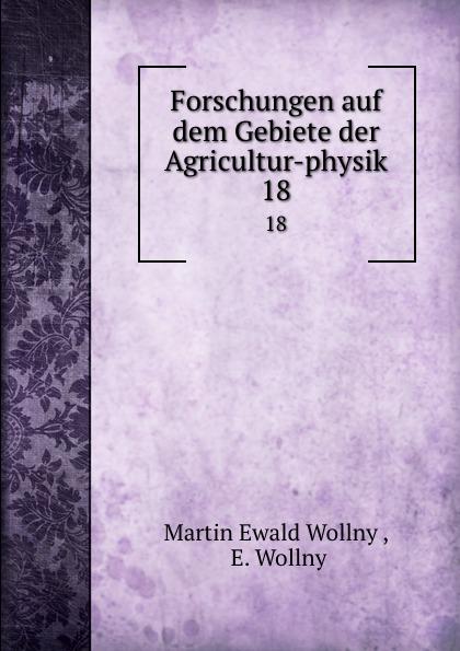 Martin Ewald Wollny Forschungen auf dem Gebiete der Agricultur-physik. 18 martin ewald wollny forschungen auf dem gebiete der agricultur physik 18