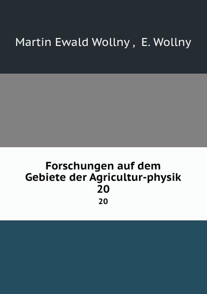Martin Ewald Wollny Forschungen auf dem Gebiete der Agricultur-physik. 20 martin ewald wollny forschungen auf dem gebiete der agricultur physik bd 3 4