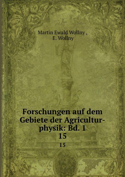 Martin Ewald Wollny Forschungen auf dem Gebiete der Agricultur-physik: Bd. 1. 15 martin ewald wollny forschungen auf dem gebiete der agricultur physik bd 3 4