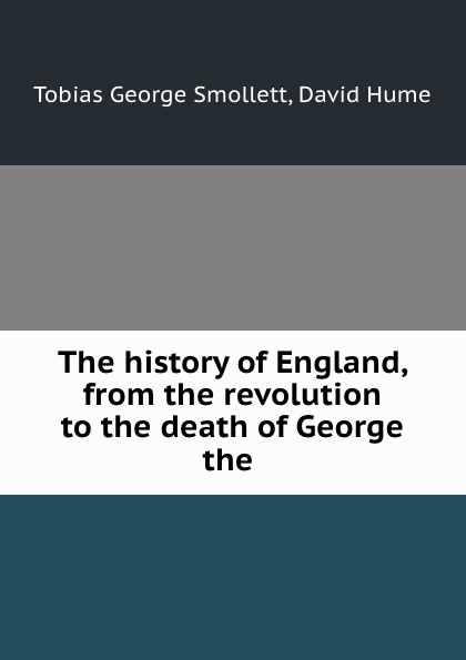 Фото - Tobias George Smollett The history of England, from the revolution to the death of George the . tobias george smollett the history of england from the revolution in 1688 to the death of george the second vol 3