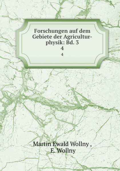 Martin Ewald Wollny Forschungen auf dem Gebiete der Agricultur-physik: Bd. 3. 4 martin ewald wollny forschungen auf dem gebiete der agricultur physik bd 3 4