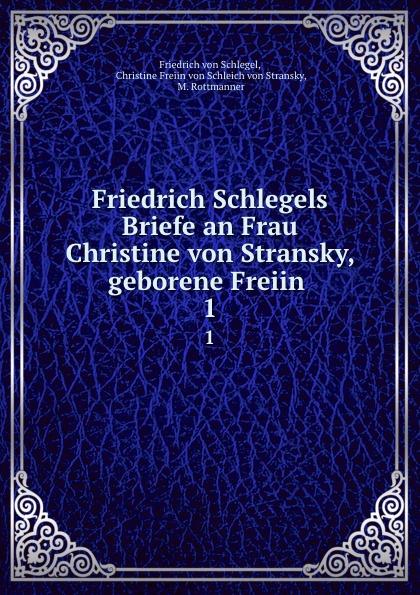 Friedrich von Schlegel Friedrich Schlegels Briefe an Frau Christine von Stransky, geborene Freiin . 1 friedrich von schiller briefe schillers und goethes an a w schlegel