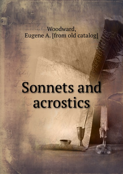 Eugene A. Woodward Sonnets and acrostics