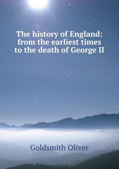 Goldsmith Oliver The history of England: from the earliest times to the death of George II . j h wilson china