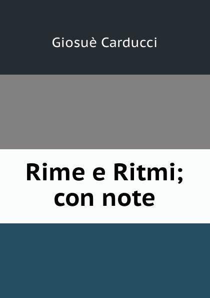 Giosuè Carducci Rime e Ritmi; con note giosuè carducci rime nuove