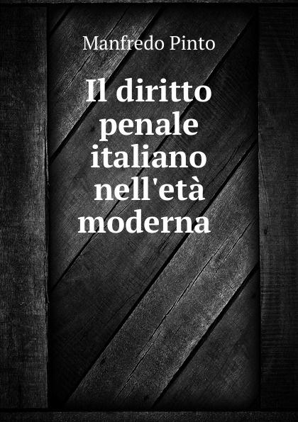 Manfredo Pinto Il diritto penale italiano nell.eta moderna .