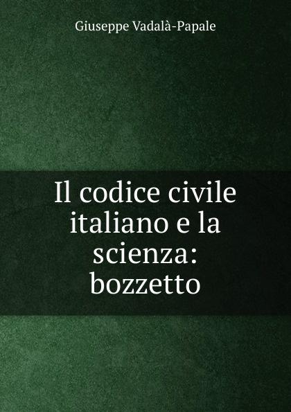 Giuseppe Vadalà-Papale Il codice civile italiano e la scienza: bozzetto