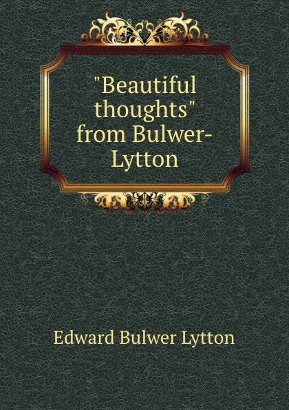 "Книга ""Beautiful thoughts"" from Bulwer-Lytton. E. B. Lytton"