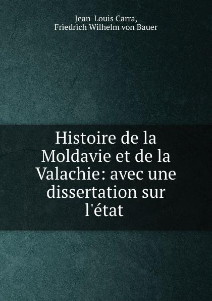 Jean-Louis Carra Histoire de la Moldavie et de la Valachie: avec une dissertation sur l.etat .