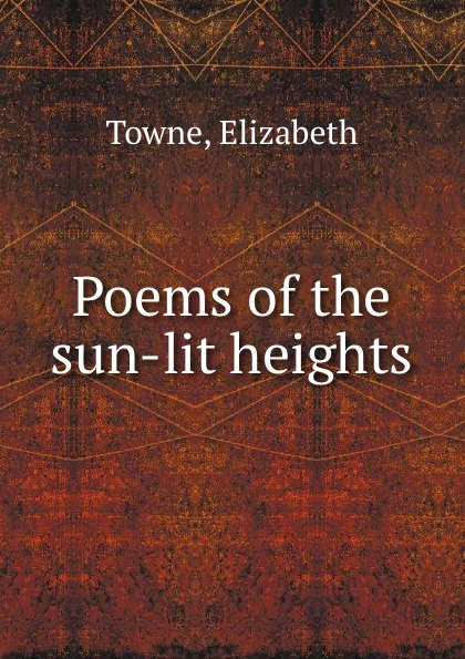 Elizabeth Towne Poems of the sun-lit heights