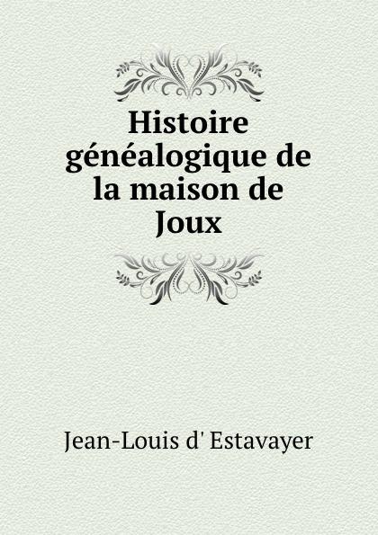 Jean-Louis d' Estavayer Histoire genealogique de la maison de Joux