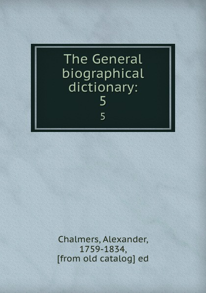 The General biographical dictionary:. 5