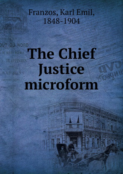 Karl Emil Franzos The Chief Justice microform franzos karl emil the chief justice a novel