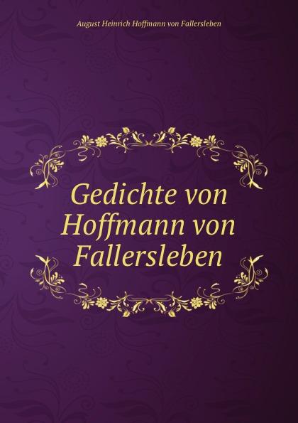 August Heinrich Hoffmann von Fallersleben Gedichte von Hoffmann von Fallersleben august hoffmann von fallersleben unpolitische lieder von hoffmann von fallersleben