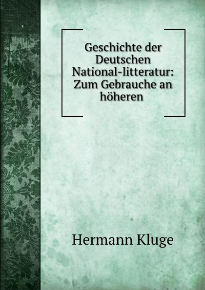 Hermann Kluge Geschichte der Deutschen National-litteratur: Zum Gebrauche an hoheren .