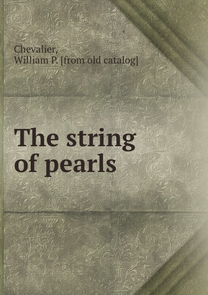 William P. Chevalier The string of pearls