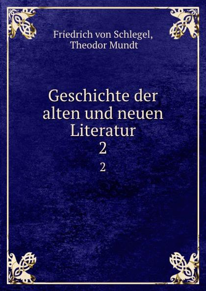 Friedrich von Schlegel Geschichte der alten und neuen Literatur. 2